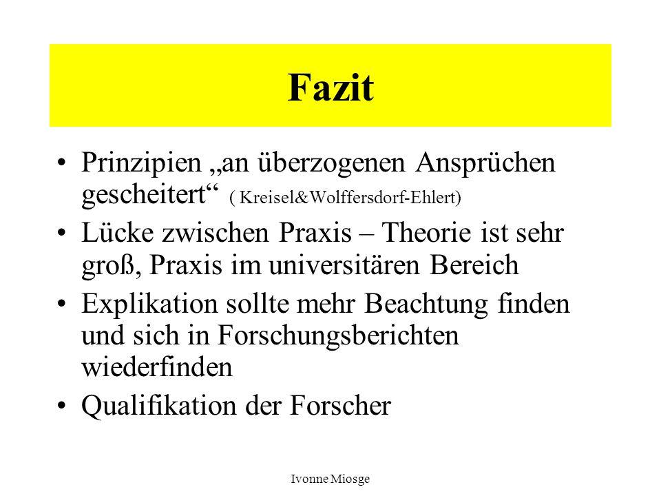 Ivonne Miosge Fazit Prinzipien an überzogenen Ansprüchen gescheitert ( Kreisel&Wolffersdorf-Ehlert) Lücke zwischen Praxis – Theorie ist sehr groß, Pra