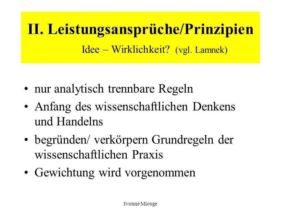 Ivonne Miosge II. Leistungsansprüche/Prinzipien Idee – Wirklichkeit? (vgl. Lamnek) nur analytisch trennbare Regeln Anfang des wissenschaftlichen Denke