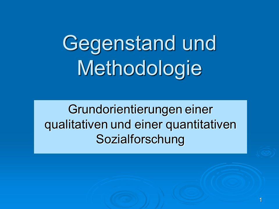 1 Gegenstand und Methodologie Grundorientierungen einer qualitativen und einer quantitativen Sozialforschung