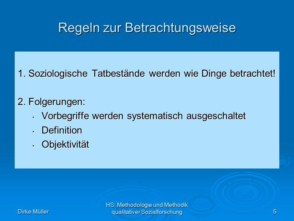 Dirke Müller HS: Methodologie und Methodik qualitativer Sozialforschung16 Der Selbstmord nach Durkheim: Ein Beispiel die Gesamtheit der Selbstmorde in einer gegebenen Gesellschaft in einem gegebenen Zeitabschnitt die Gesamtheit der Selbstmorde in einer gegebenen Gesellschaft in einem gegebenen Zeitabschnitt