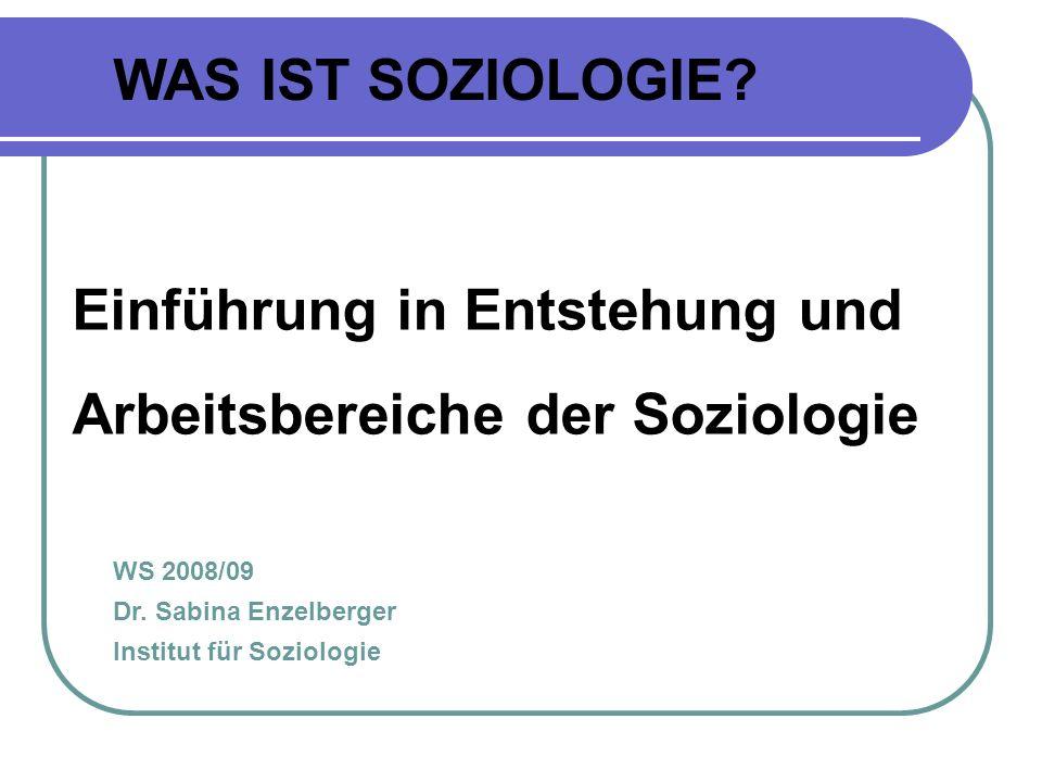 Einführung in Entstehung und Arbeitsbereiche der Soziologie WAS IST SOZIOLOGIE.
