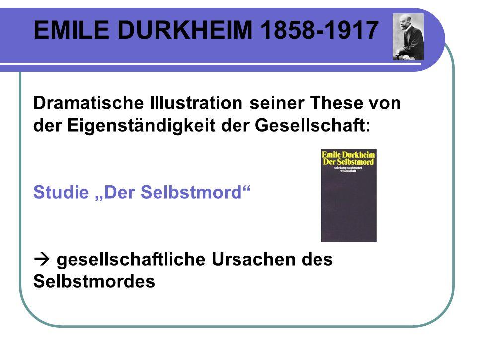 EMILE DURKHEIM 1858-1917 Dramatische Illustration seiner These von der Eigenständigkeit der Gesellschaft: Studie Der Selbstmord gesellschaftliche Ursachen des Selbstmordes