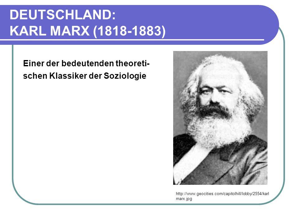 DEUTSCHLAND: KARL MARX (1818-1883) http://www.geocities.com/capitolhill/lobby/2554/karl marx.jpg Einer der bedeutenden theoreti- schen Klassiker der Soziologie
