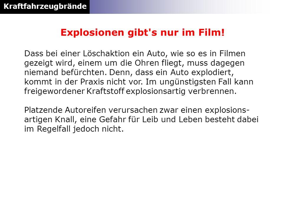 Kraftfahrzeugbrände Dass bei einer Löschaktion ein Auto, wie so es in Filmen gezeigt wird, einem um die Ohren fliegt, muss dagegen niemand befürchten.