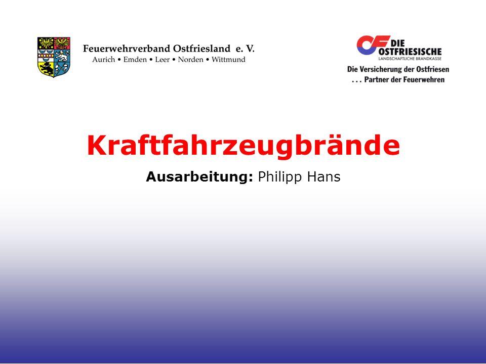 Kraftfahrzeugbrände Ausarbeitung: Philipp Hans