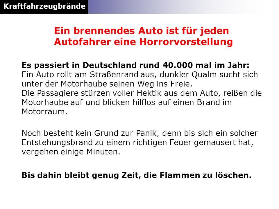 Kraftfahrzeugbrände Es passiert in Deutschland rund 40.000 mal im Jahr: Ein Auto rollt am Straßenrand aus, dunkler Qualm sucht sich unter der Motorhau