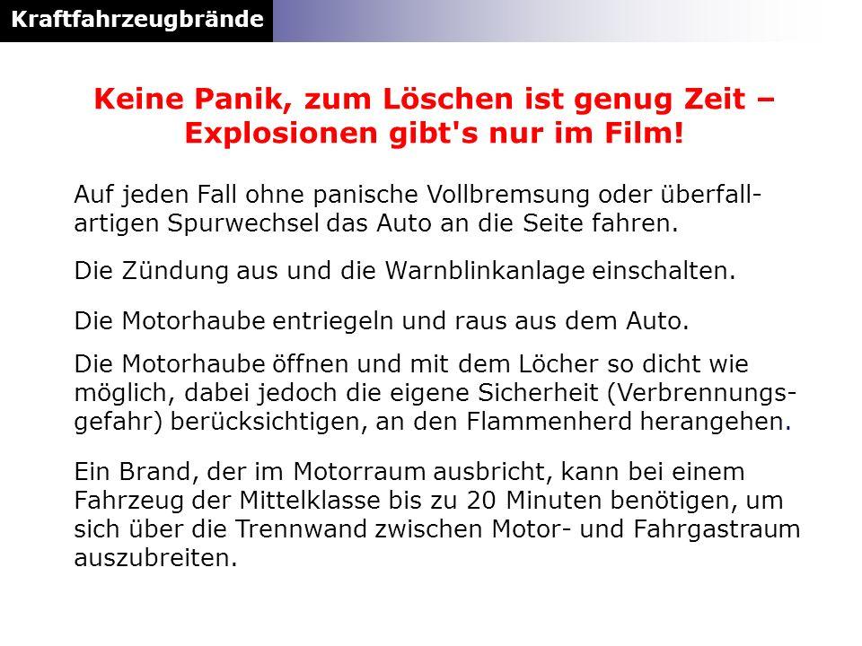 Kraftfahrzeugbrände Keine Panik, zum Löschen ist genug Zeit – Explosionen gibt's nur im Film! Auf jeden Fall ohne panische Vollbremsung oder überfall-
