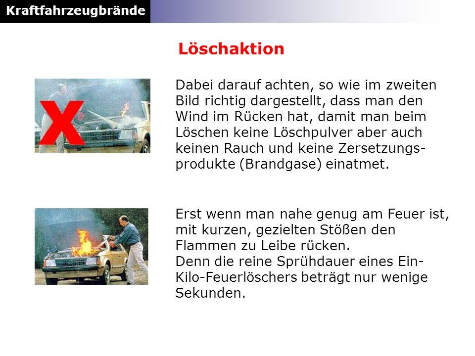 Kraftfahrzeugbrände Dabei darauf achten, so wie im zweiten Bild richtig dargestellt, dass man den Wind im Rücken hat, damit man beim Löschen keine Lös