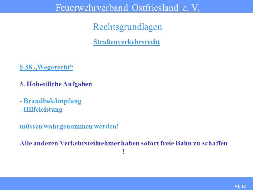 VI. 9 Straßenverkehrsrecht Feuerwehrverband Ostfriesland e. V. Rechtsgrundlagen § 38 Wegerecht 1. Nur für Fahrzeuge, die mit Warneinrichtungen ausgerü