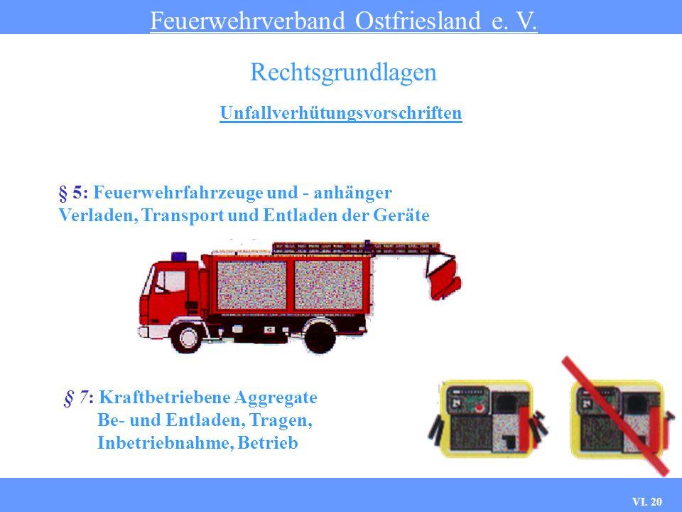 VI. 19 Unfallverhütungsvorschriften Feuerwehrverband Ostfriesland e. V. Rechtsgrundlagen Beseitigen von Mängeln keine unbefugte Benutzung von Einricht