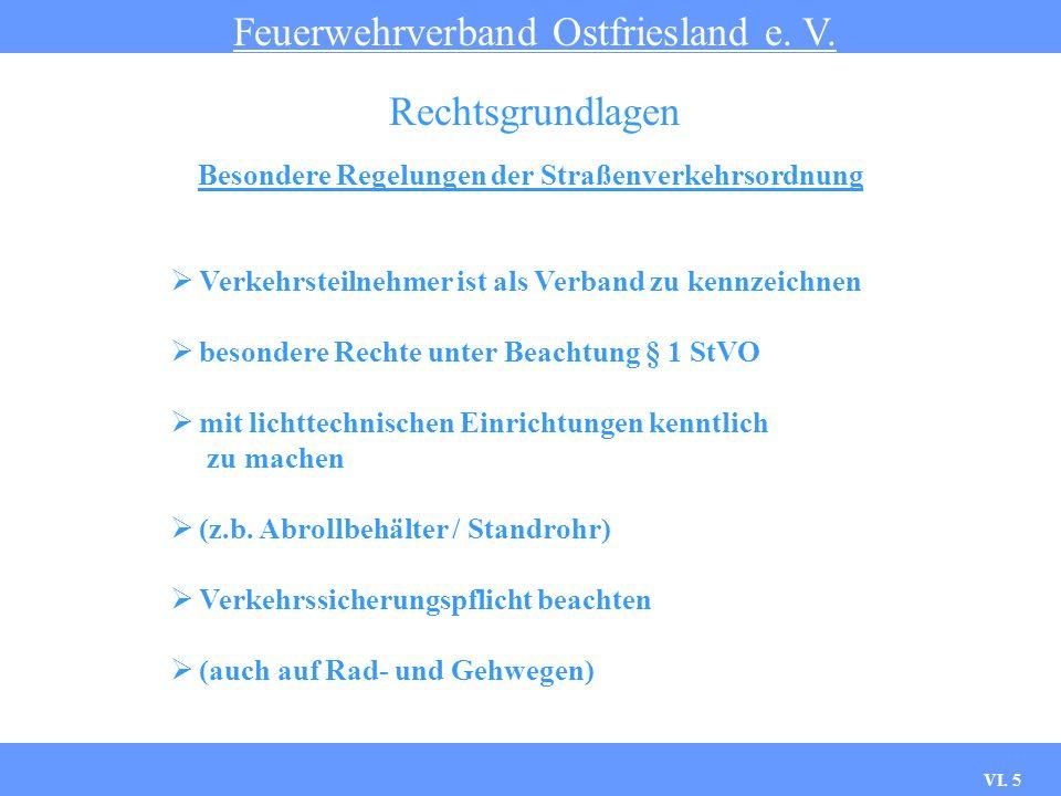 VI. 4 Grundsätze der Straßenverkehrsordnung Feuerwehrverband Ostfriesland e. V. Rechtsgrundlagen § 1 Grundregeln 1. Die Teilnahme am Straßenverkehr er