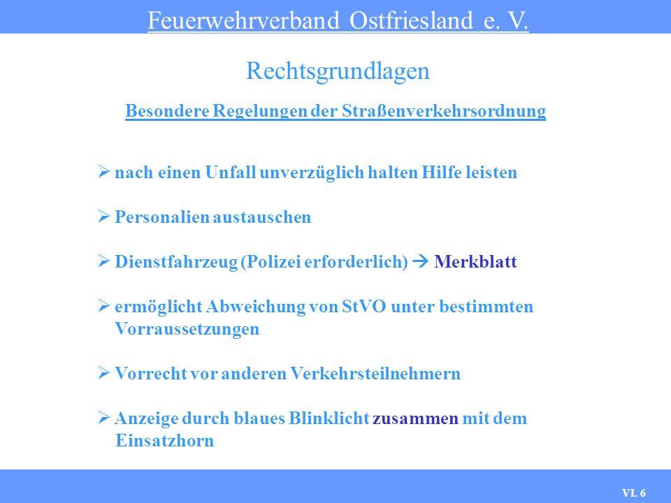 VI. 5 Besondere Regelungen der Straßenverkehrsordnung Feuerwehrverband Ostfriesland e. V. Rechtsgrundlagen Verkehrsteilnehmer ist als Verband zu kennz