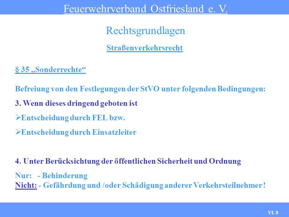 VI. 7 Straßenverkehrsrecht Feuerwehrverband Ostfriesland e. V. Rechtsgrundlagen § 35 Sonderrechte Befreiung von den Festlegungen der StVO unter folgen