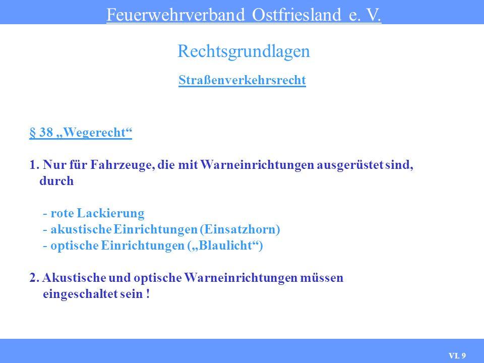 VI. 8 Straßenverkehrsrecht Feuerwehrverband Ostfriesland e. V. Rechtsgrundlagen § 35 Sonderrechte Befreiung von den Festlegungen der StVO unter folgen