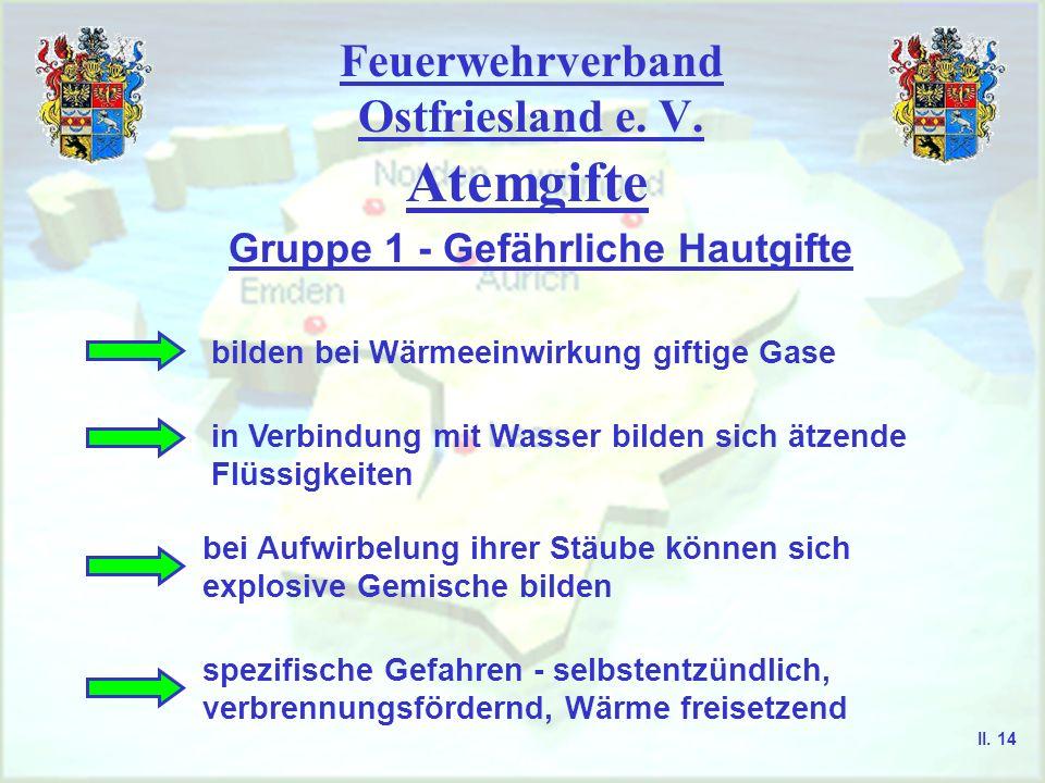 Feuerwehrverband Ostfriesland e. V. Atemgifte Gruppe 1 - Gefährliche Hautgifte bilden bei Wärmeeinwirkung giftige Gase in Verbindung mit Wasser bilden