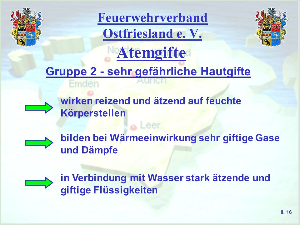 Feuerwehrverband Ostfriesland e. V. Atemgifte Gruppe 2 - sehr gefährliche Hautgifte wirken reizend und ätzend auf feuchte Körperstellen bilden bei Wär