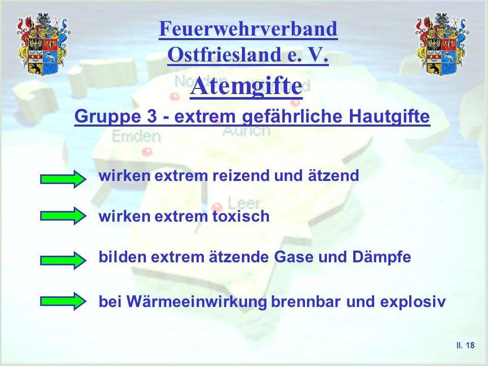 Feuerwehrverband Ostfriesland e. V. Atemgifte Gruppe 3 - extrem gefährliche Hautgifte wirken extrem reizend und ätzend wirken extrem toxisch bilden ex