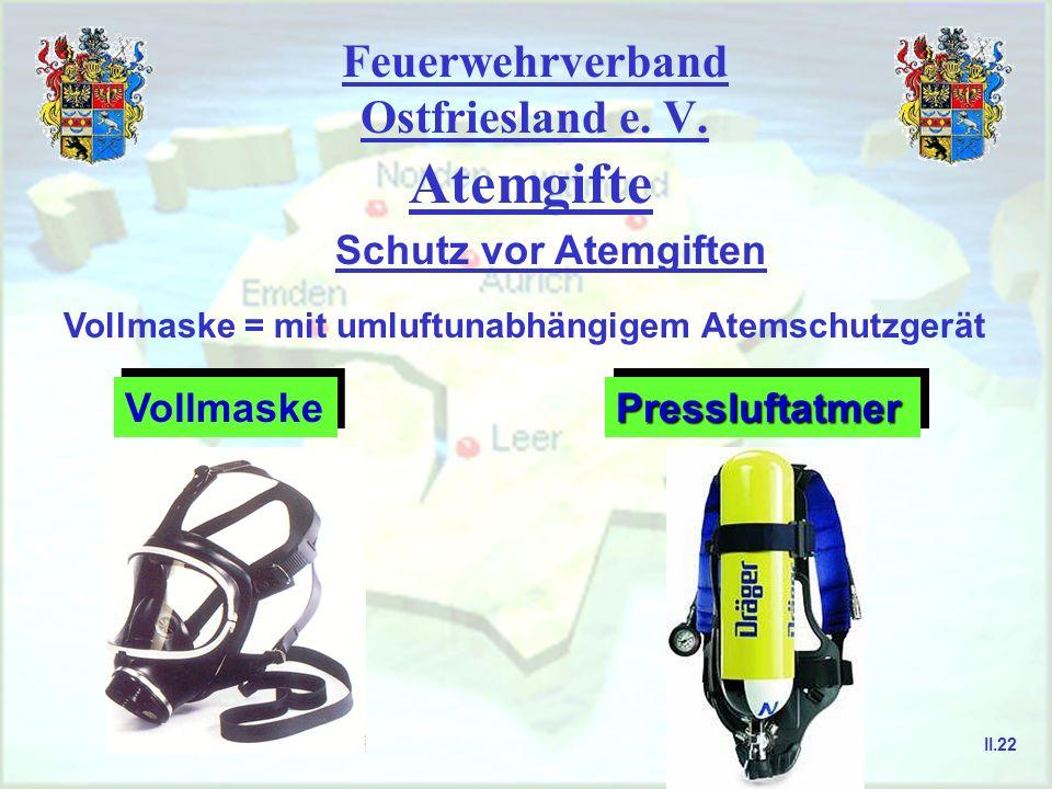 Feuerwehrverband Ostfriesland e. V. Atemgifte Schutz vor Atemgiften Vollmaske = mit umluftunabhängigem Atemschutzgerät Vollmaske PressluftatmerPresslu