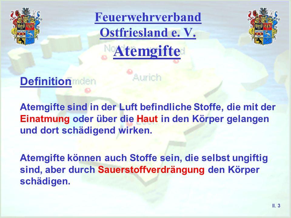 Feuerwehrverband Ostfriesland e. V. Atemgifte Definition Atemgifte sind in der Luft befindliche Stoffe, die mit der Einatmung oder über die Haut in de