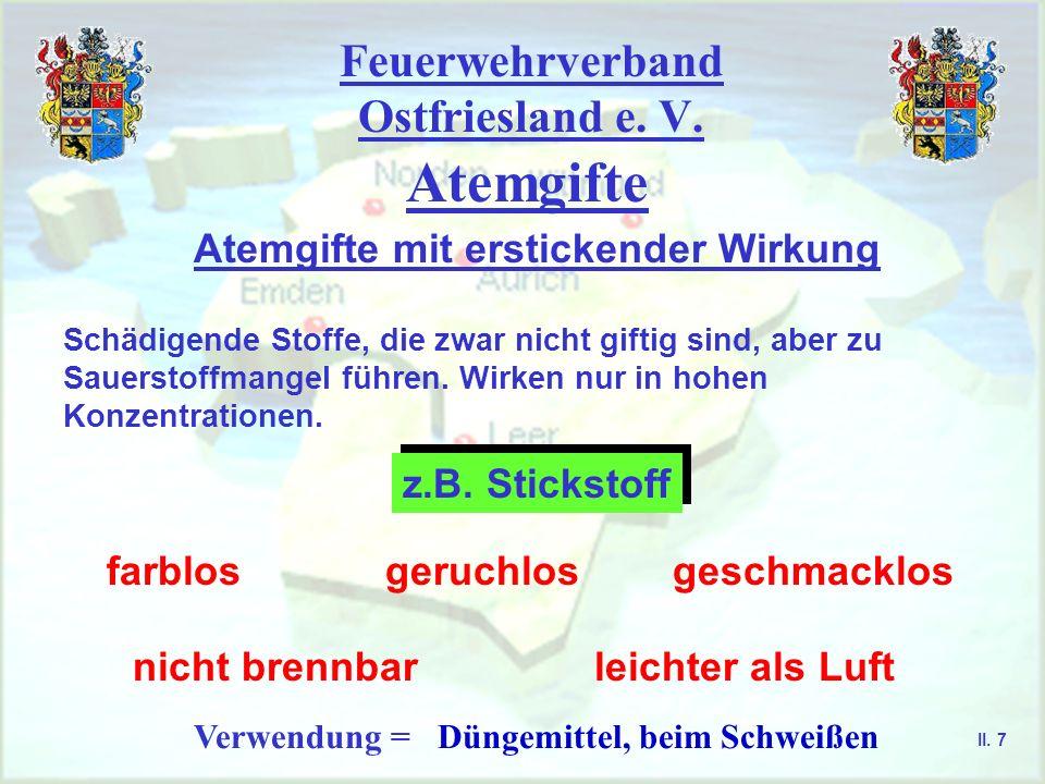 Feuerwehrverband Ostfriesland e. V. Atemgifte Atemgifte mit erstickender Wirkung Schädigende Stoffe, die zwar nicht giftig sind, aber zu Sauerstoffman