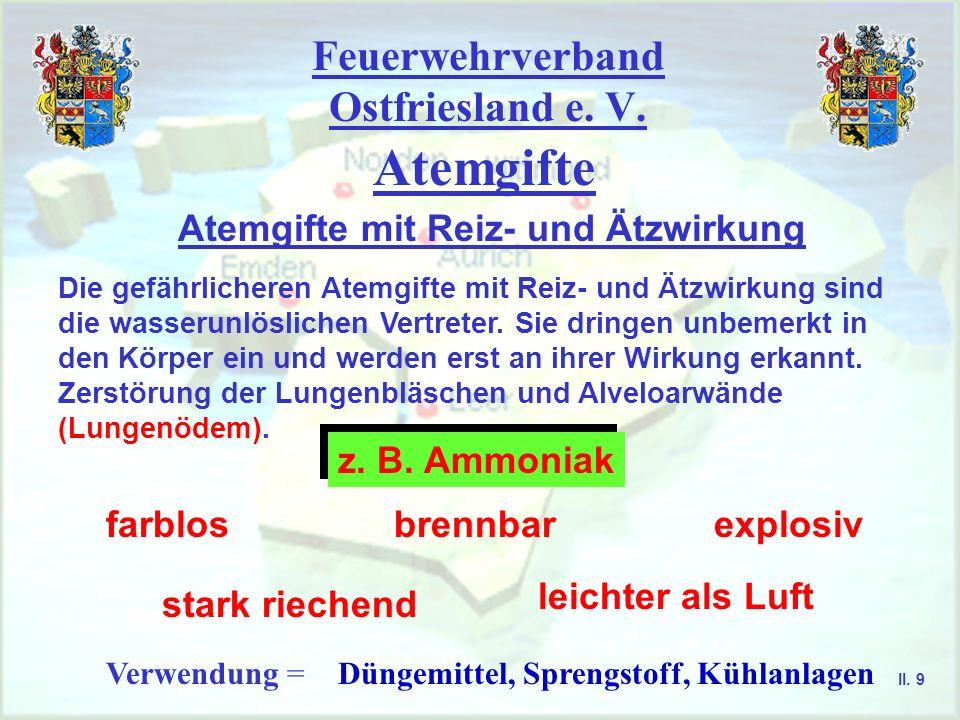 Feuerwehrverband Ostfriesland e. V. Atemgifte Atemgifte mit Reiz- und Ätzwirkung Die gefährlicheren Atemgifte mit Reiz- und Ätzwirkung sind die wasser