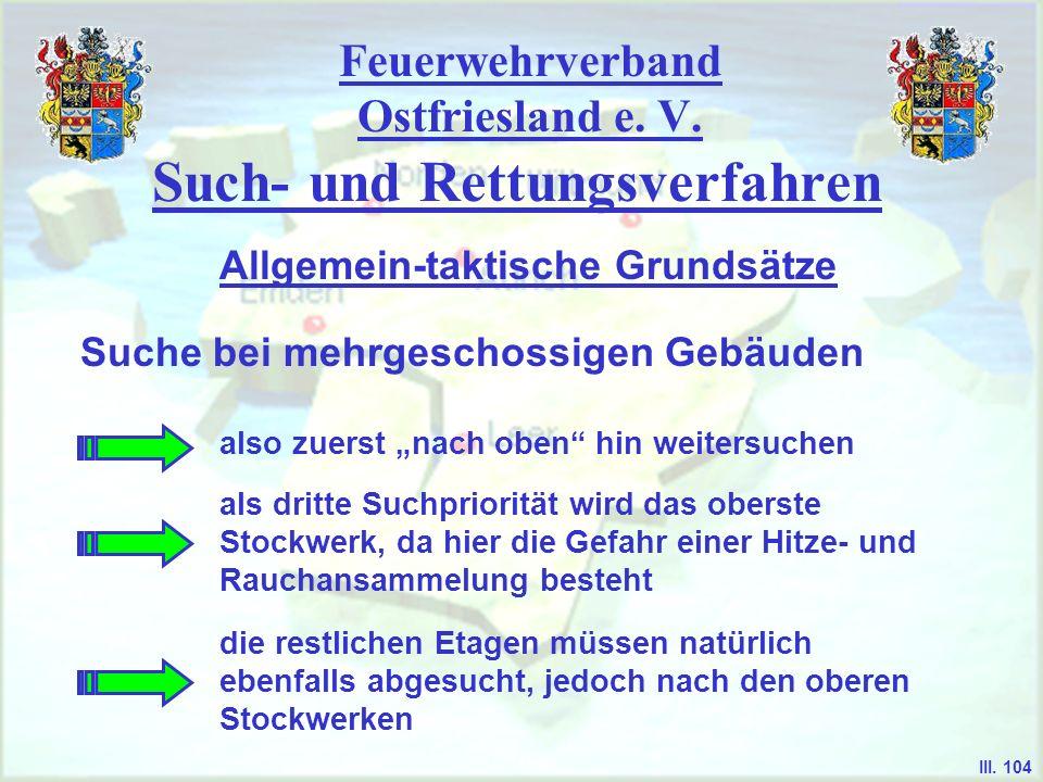 Feuerwehrverband Ostfriesland e. V. Such- und Rettungsverfahren Suche bei mehrgeschossigen Gebäuden Allgemein-taktische Grundsätze III. 104 also zuers