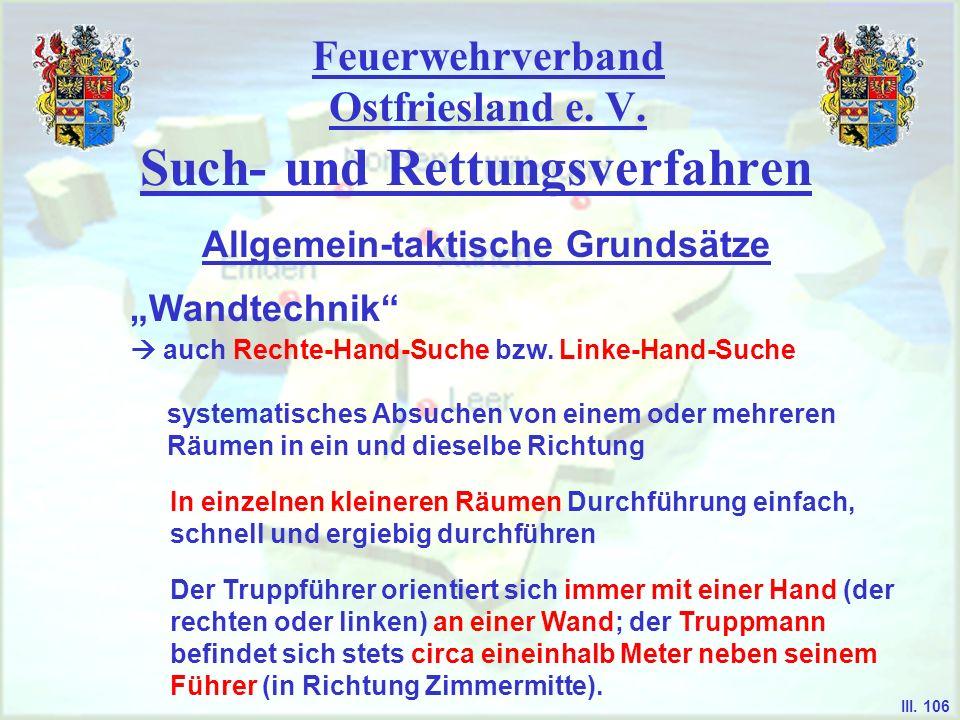 Feuerwehrverband Ostfriesland e. V. Such- und Rettungsverfahren Wandtechnik Allgemein-taktische Grundsätze III. 106 auch Rechte-Hand-Suche bzw. Linke-