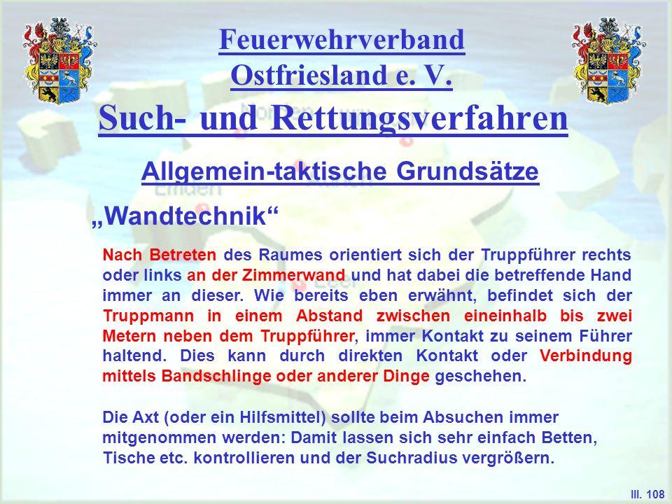 Feuerwehrverband Ostfriesland e. V. Such- und Rettungsverfahren Wandtechnik Allgemein-taktische Grundsätze III. 108 Nach Betreten des Raumes orientier