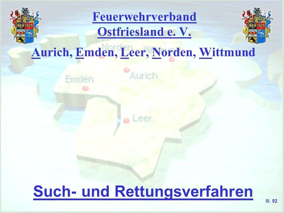 Feuerwehrverband Ostfriesland e. V. Aurich, Emden, Leer, Norden, Wittmund Such- und Rettungsverfahren III. 92