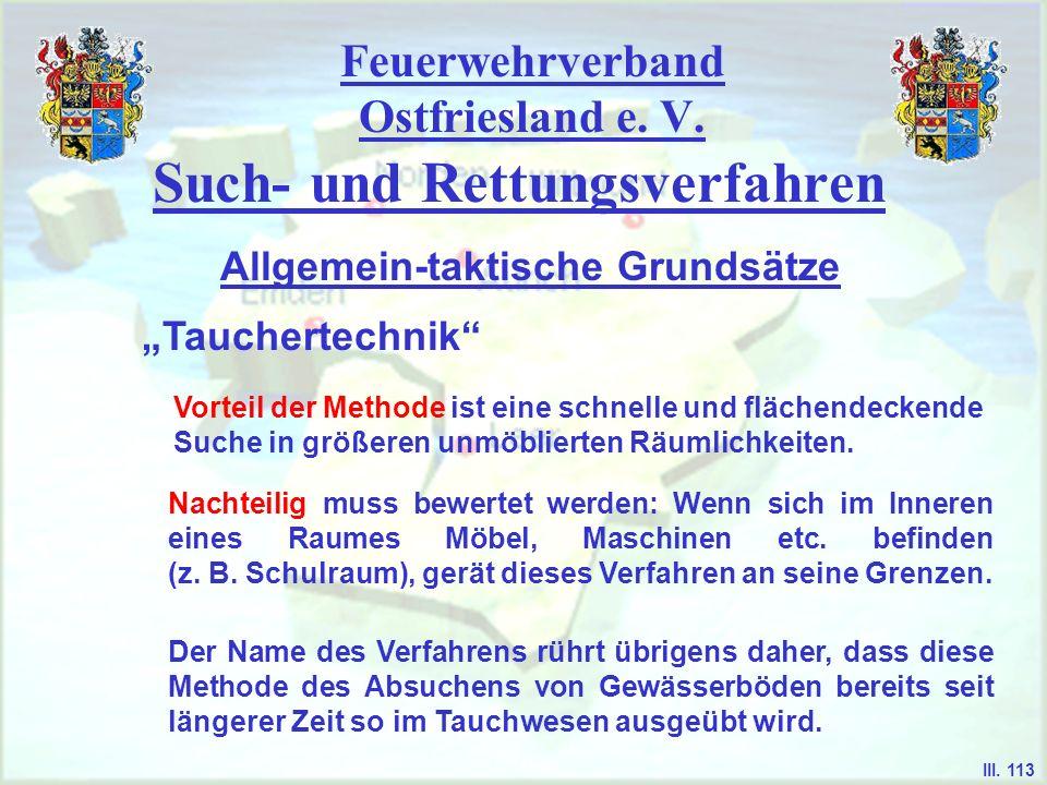 Feuerwehrverband Ostfriesland e. V. Such- und Rettungsverfahren Tauchertechnik Allgemein-taktische Grundsätze III. 113 Vorteil der Methode ist eine sc