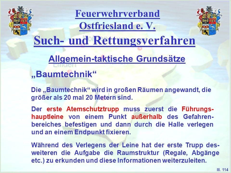 Feuerwehrverband Ostfriesland e. V. Such- und Rettungsverfahren Baumtechnik Allgemein-taktische Grundsätze III. 114 Die Baumtechnik wird in großen Räu