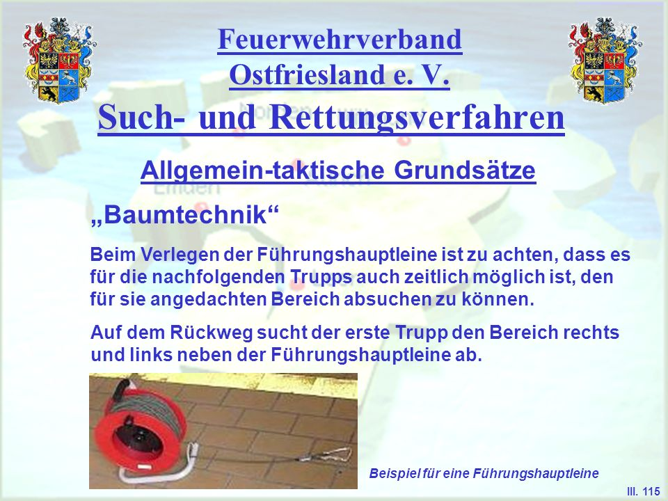 Feuerwehrverband Ostfriesland e. V. Such- und Rettungsverfahren Baumtechnik Allgemein-taktische Grundsätze III. 115 Beim Verlegen der Führungshauptlei