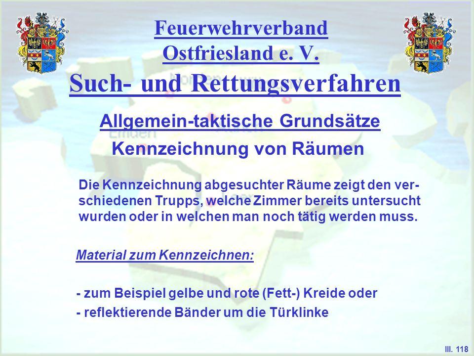 Feuerwehrverband Ostfriesland e. V. Such- und Rettungsverfahren Kennzeichnung von Räumen Allgemein-taktische Grundsätze III. 118 Die Kennzeichnung abg
