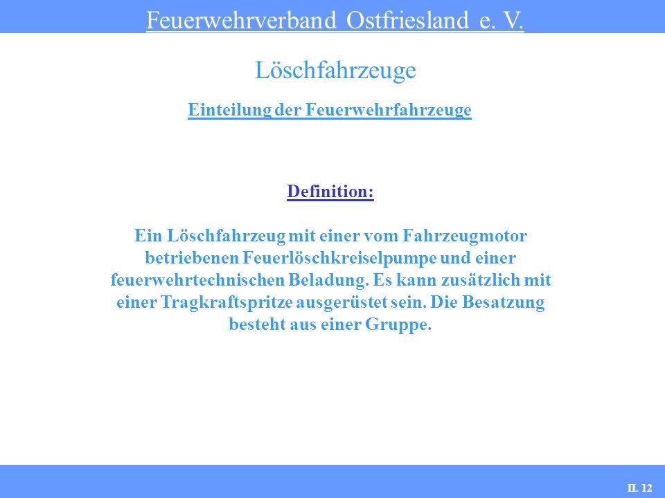 Einteilung der Feuerwehrfahrzeuge Feuerwehrverband Ostfriesland e. V. Löschfahrzeuge Definition: Ein Löschfahrzeug mit einer vom Fahrzeugmotor betrieb