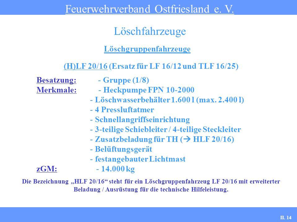 Löschgruppenfahrzeuge Feuerwehrverband Ostfriesland e. V. Löschfahrzeuge (H)LF 20/16 (Ersatz für LF 16/12 und TLF 16/25) Besatzung: - Gruppe (1/8) Mer