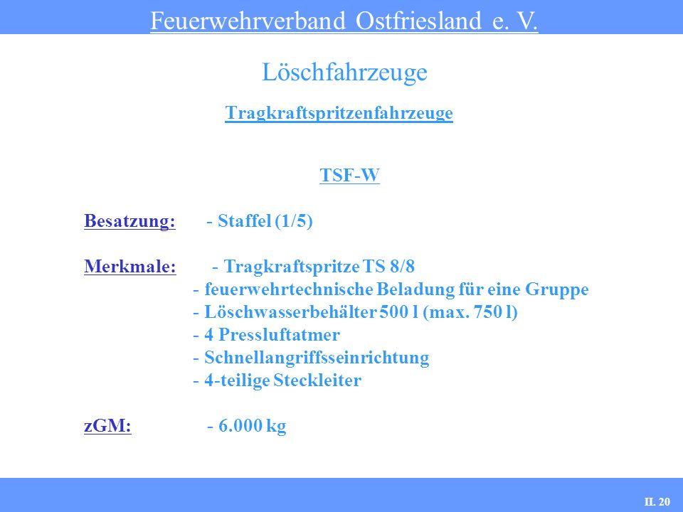 Tragkraftspritzenfahrzeuge Feuerwehrverband Ostfriesland e. V. Löschfahrzeuge TSF-W Besatzung: - Staffel (1/5) Merkmale: - Tragkraftspritze TS 8/8 - f