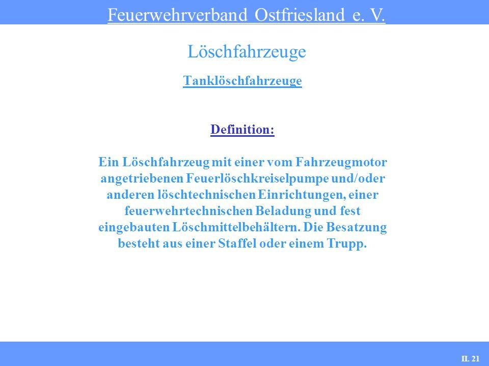 Tanklöschfahrzeuge Feuerwehrverband Ostfriesland e. V. Löschfahrzeuge Definition: Ein Löschfahrzeug mit einer vom Fahrzeugmotor angetriebenen Feuerlös