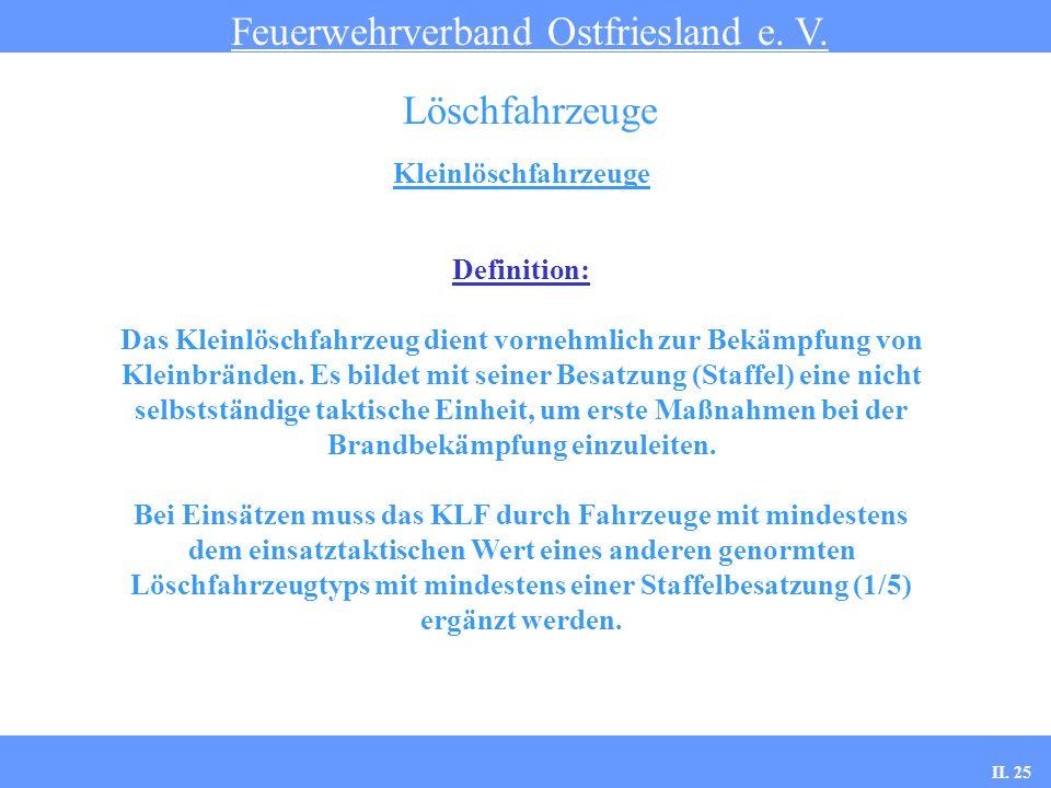 Kleinlöschfahrzeuge Feuerwehrverband Ostfriesland e. V. Löschfahrzeuge Definition: Das Kleinlöschfahrzeug dient vornehmlich zur Bekämpfung von Kleinbr