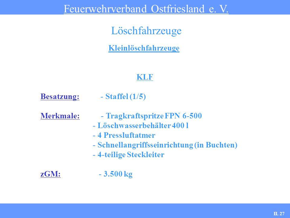 Kleinlöschfahrzeuge Feuerwehrverband Ostfriesland e. V. Löschfahrzeuge KLF Besatzung: - Staffel (1/5) Merkmale: - Tragkraftspritze FPN 6-500 - Löschwa
