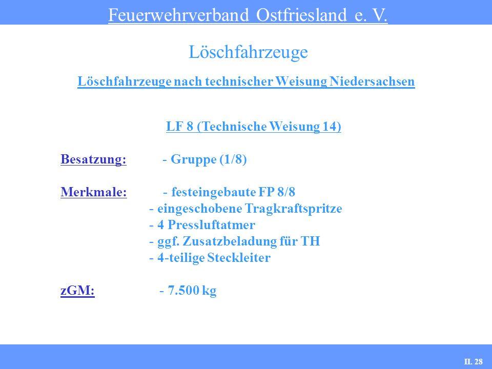 Löschfahrzeuge nach technischer Weisung Niedersachsen Feuerwehrverband Ostfriesland e. V. Löschfahrzeuge LF 8 (Technische Weisung 14) Besatzung: - Gru
