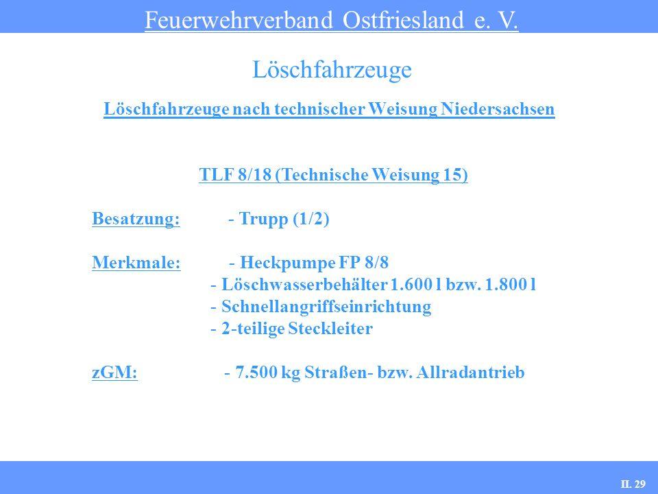 Löschfahrzeuge nach technischer Weisung Niedersachsen Feuerwehrverband Ostfriesland e. V. Löschfahrzeuge TLF 8/18 (Technische Weisung 15) Besatzung: -