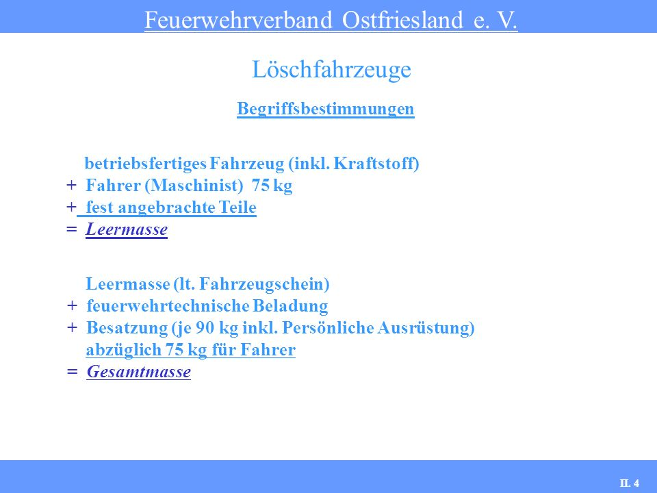 Begriffsbestimmungen Feuerwehrverband Ostfriesland e. V. Löschfahrzeuge betriebsfertiges Fahrzeug (inkl. Kraftstoff) + Fahrer (Maschinist) 75 kg + fes