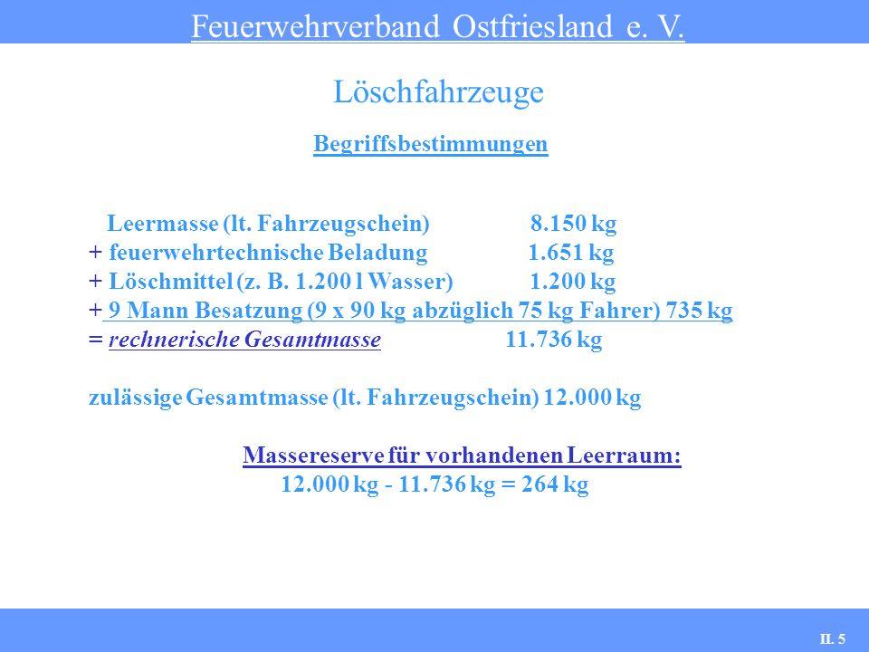 Begriffsbestimmungen Feuerwehrverband Ostfriesland e. V. Löschfahrzeuge Leermasse (lt. Fahrzeugschein) 8.150 kg + feuerwehrtechnische Beladung 1.651 k
