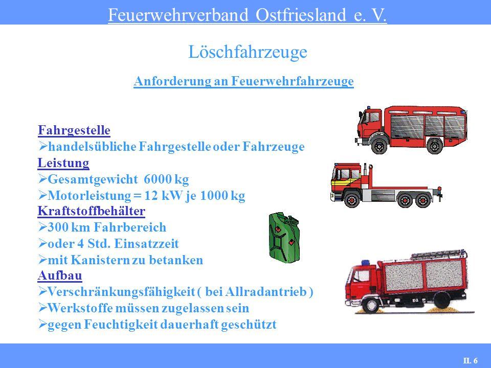 Anforderung an Feuerwehrfahrzeuge Feuerwehrverband Ostfriesland e. V. Löschfahrzeuge Fahrgestelle handelsübliche Fahrgestelle oder Fahrzeuge Leistung
