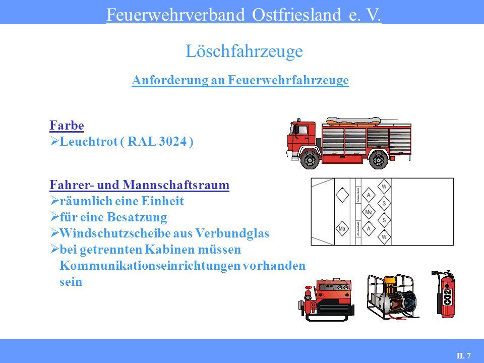 Anforderung an Feuerwehrfahrzeuge Feuerwehrverband Ostfriesland e. V. Löschfahrzeuge Farbe Leuchtrot ( RAL 3024 ) Fahrer- und Mannschaftsraum räumlich