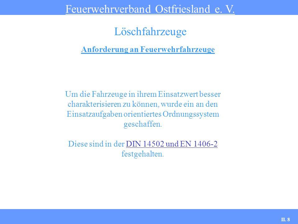 Anforderung an Feuerwehrfahrzeuge Feuerwehrverband Ostfriesland e. V. Löschfahrzeuge Um die Fahrzeuge in ihrem Einsatzwert besser charakterisieren zu