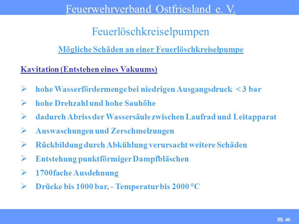 III. 46 Mögliche Schäden an einer Feuerlöschkreiselpumpe Feuerwehrverband Ostfriesland e. V. Feuerlöschkreiselpumpen Kavitation (Entstehen eines Vakuu
