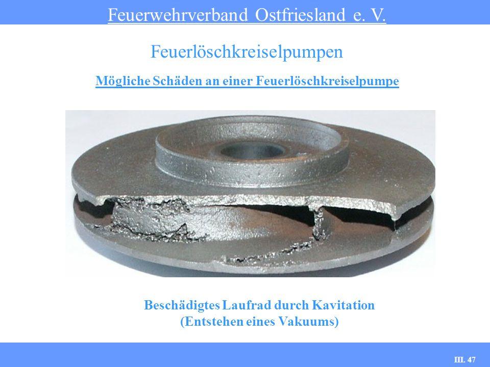 III. 47 Mögliche Schäden an einer Feuerlöschkreiselpumpe Feuerwehrverband Ostfriesland e. V. Feuerlöschkreiselpumpen Beschädigtes Laufrad durch Kavita