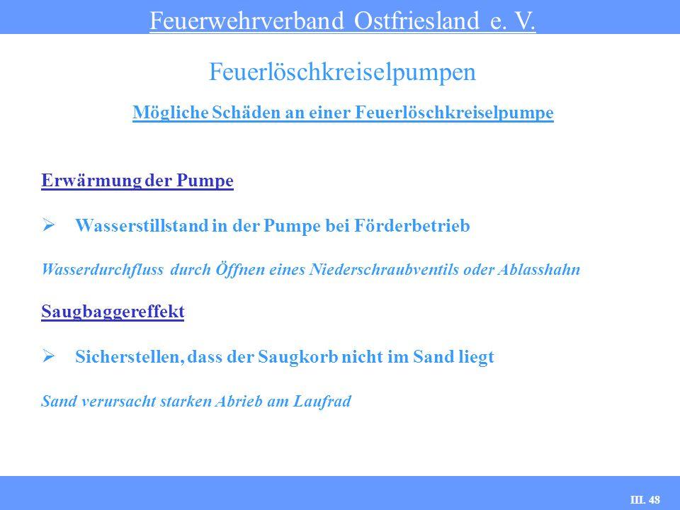III. 48 Mögliche Schäden an einer Feuerlöschkreiselpumpe Feuerwehrverband Ostfriesland e. V. Feuerlöschkreiselpumpen Erwärmung der Pumpe Wasserstillst