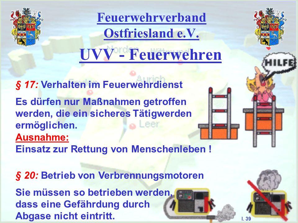 Feuerwehrverband Ostfriesland e.V. UVV - Feuerwehren § 17: Verhalten im Feuerwehrdienst Es dürfen nur Maßnahmen getroffen werden, die ein sicheres Tät